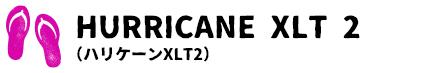 HURRICANE XLT 2 (ハリケーンXLT2)